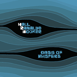 Album cover for Hall Ranaldo Hooker: Oasis of Whispers by Hall Ranaldo Hooker