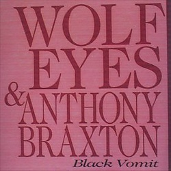 Album cover for Black Vomit by Wolf Eyes & Anthony Braxton