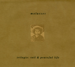 Album cover for Trilogie: Toil and Peaceful Life by Molasses